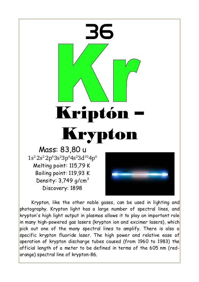 36                Kriptón –                Krypton        Mass: 83,80 u   1s2 2s2 2p63s23p64s23d104p6      Melting point: ...