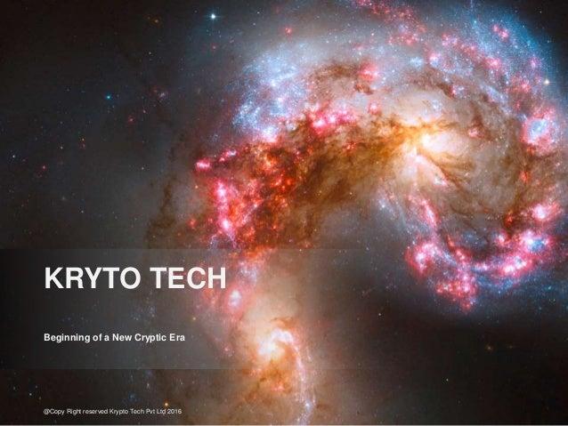 Beginning of a New Cryptic Era KRYTO TECH @Copy Right reserved Krypto Tech Pvt Ltd 2016