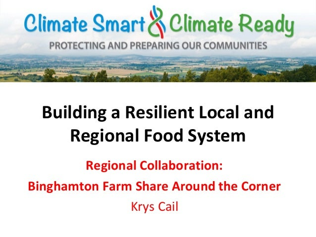 Building a Resilient Local andRegional Food SystemRegional Collaboration:Binghamton Farm Share Around the CornerKrys Cail