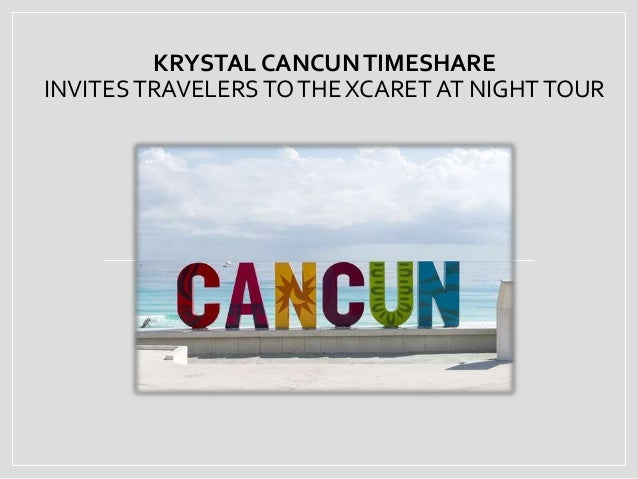 KRYSTAL CANCUNTIMESHARE INVITESTRAVELERS TOTHE XCARET AT NIGHTTOUR
