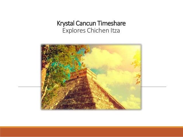 Krystal Cancun Timeshare Explores Chichen Itza
