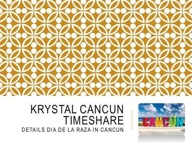 KRYSTAL CANCUN TIMESHARE DETAILS DIA DE LA RAZA IN CANCUN