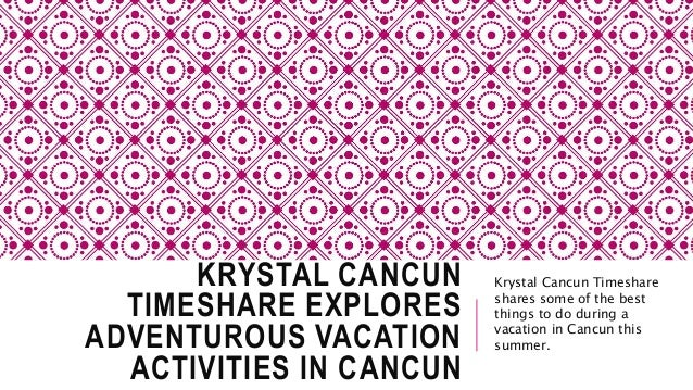 KRYSTAL CANCUN TIMESHARE EXPLORES ADVENTUROUS VACATION ACTIVITIES IN CANCUN Krystal Cancun Timeshare shares some of the be...