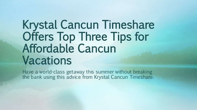 Krystal Cancun Timeshare Offers Top Three Tips for Affordable Cancun Vacations Have a world-class getaway this summer with...