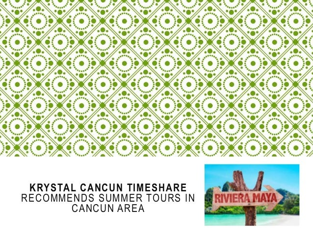KRYSTAL CANCUN TIMESHARE RECOMMENDS SUMMER TOURS IN CANCUN AREA