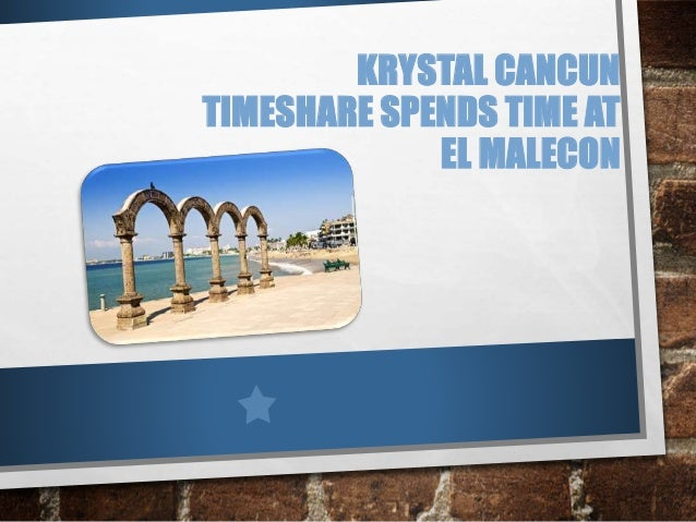 KRYSTAL CANCUN TIMESHARE SPENDS TIME AT EL MALECON