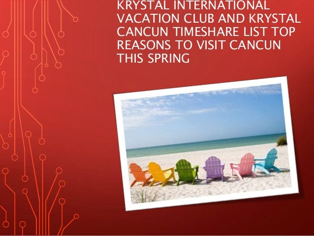 KRYSTAL INTERNATIONAL VACATION CLUB AND KRYSTAL CANCUN TIMESHARE LIST TOP REASONS TO VISIT CANCUN THIS SPRING