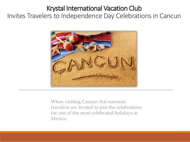 Krystal International Vacation Club Invites Travelers to Independence Day Celebrations in Cancun When visiting Cancun this...