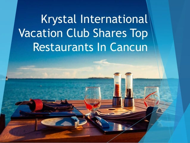 Krystal International Vacation Club Shares Top Restaurants In Cancun