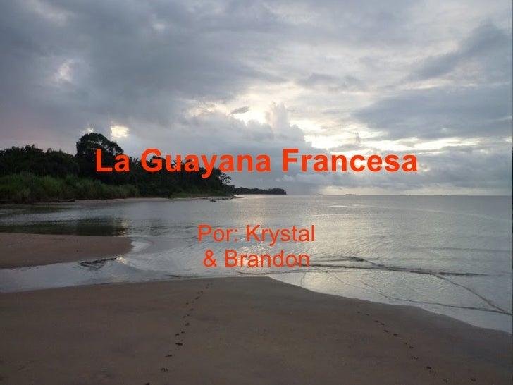 Por: Krystal & Brandon La  Guayana  Francesa