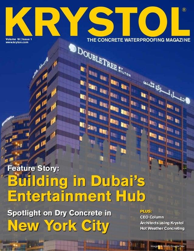 KRYSTOL® VOLUME 18   ISSUE 1 1 KRYSTOL ® THE CONCRETE WATERPROOFING MAGAZINEwww.kryton.com Volume 18   Issue 1 Spotlight o...