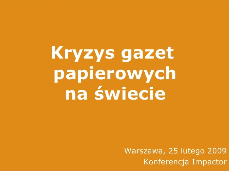Kryzys gazet  papierowych na świecie Warszawa, 25 lutego 2009 Konferencja Impactor