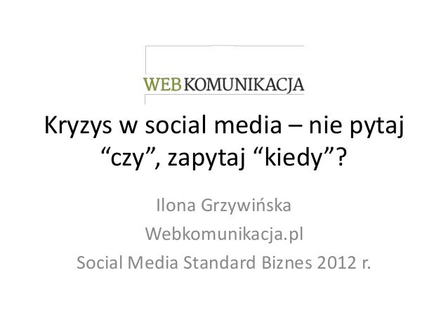 """Kryzys w social media – nie pytaj     """"czy"""", zapytaj """"kiedy""""?           Ilona Grzywioska          Webkomunikacja.pl  Socia..."""