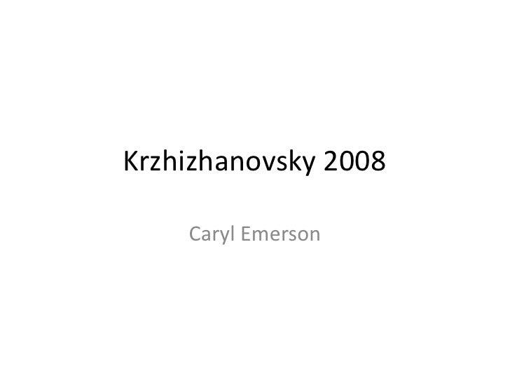 Krzhizhanovsky 2008<br />Caryl Emerson<br />