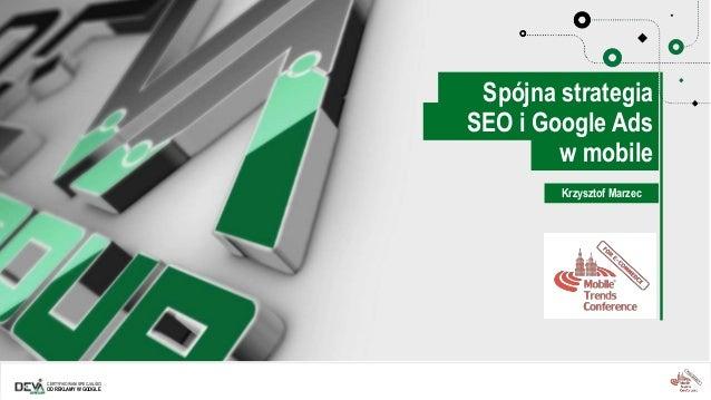 CERTYFIKOWANI SPECJALIŚCI OD REKLAMY W GOOGLE Krzysztof Marzec w mobile SEO i Google Ads Spójna strategia