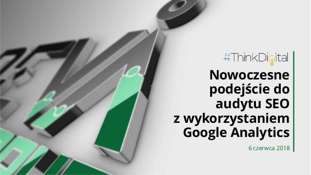 Nowoczesne podejście do audytu SEO z wykorzystaniem Google Analytics 6 czerwca 2018