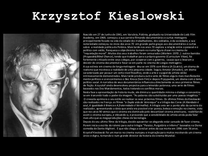 KrzysztofKieslowski<br />Nascido em 27 de Junho de 1941, em Varsóvia, Polónia, graduado na Universidade de LodzFilmAcademy...
