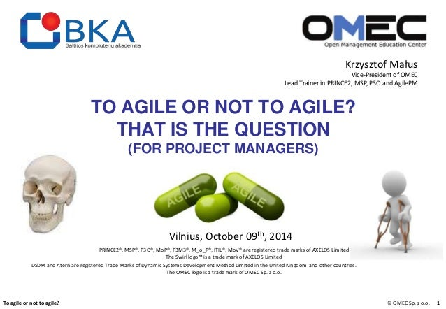 Krzysztof Małus  Vice-President of OMEC  Lead Trainer in PRINCE2, MSP, P3O and AgilePM  TO AGILE OR NOT TO AGILE?  THAT IS...