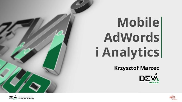CERTYFIKOWANI SPECJALIŚCI OD REKLAMY W GOOGLE Mobile AdWords i Analytics Krzysztof Marzec