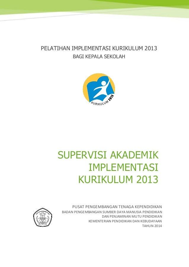 PELATIHAN IMPLEMENTASI KURIKULUM 2013 BAGI KEPALA SEKOLAH SUPERVISI AKADEMIK IMPLEMENTASI KURIKULUM 2013 PUSAT PENGEMBANGA...