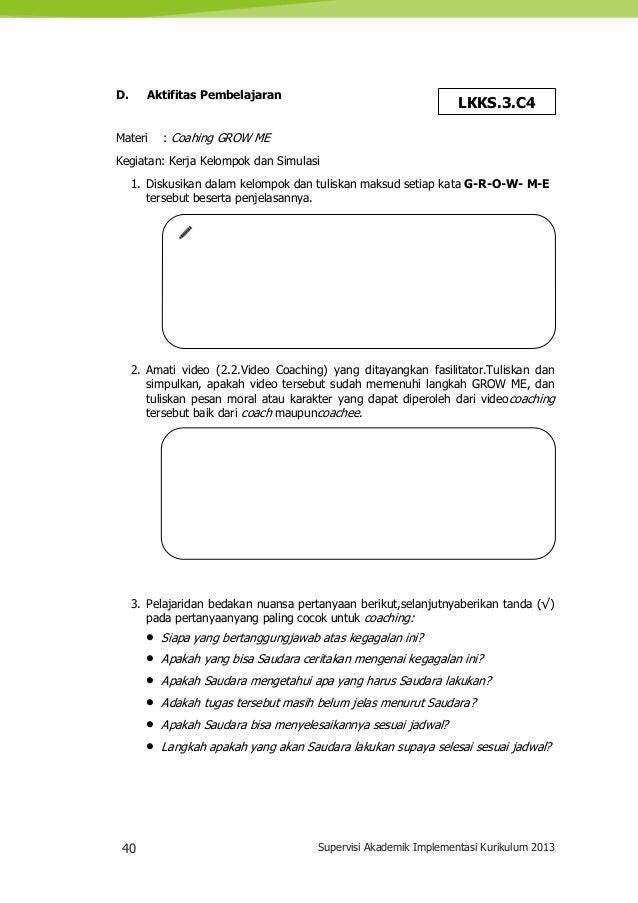 40 Supervisi Akademik Implementasi Kurikulum 2013 D. Aktifitas Pembelajaran Materi : Coahing GROW ME Kegiatan: Kerja Kelom...