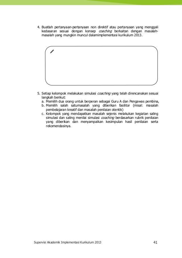 Supervisi Akademik Implementasi Kurikulum 2013 41 4. Buatlah pertanyaan-pertanyaan non direktif atau pertanyaan yang mengg...