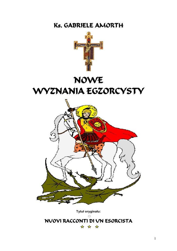 Ks. GABRIELE AMORTH           NOWE WYZNANIA EGZORCYSTY                 Tytuł oryginału:     NUOVI RACCONTI DI UN ESORCISTA...
