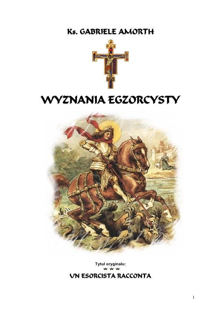 Ks. GABRIELE AMORTH     WYZNANIA EGZORCYSTY              Tytuł oryginału:      UN ESORCISTA RACCONTA                      ...