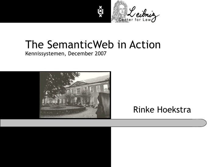 The SemanticWeb in Action Kennissystemen, December 2007 Rinke Hoekstra