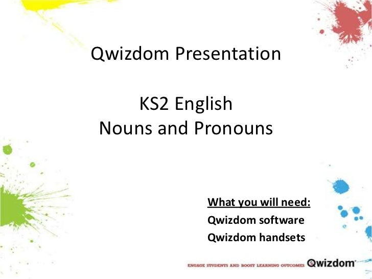 Qwizdom PresentationKS2 EnglishNouns and Pronouns<br />What you will need:<br />Qwizdom software<br />Qwizdomhandsets<br />