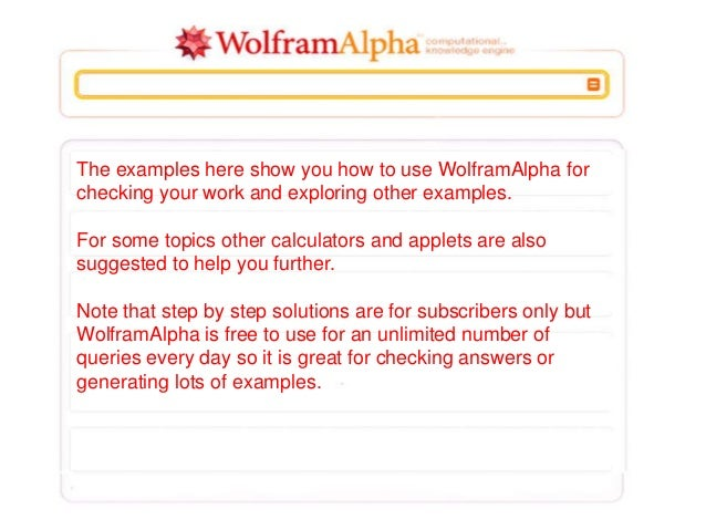 The examples here show you how to use WolframAlpha for checking your work and exploring other examples. For some topics ot...