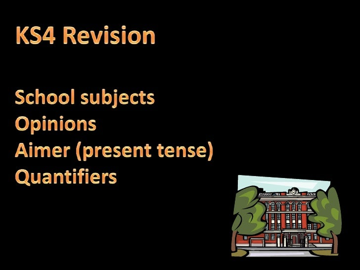 KS4 Revision<br />School subjects<br />Opinions<br />Aimer (present tense)<br />Quantifiers<br />