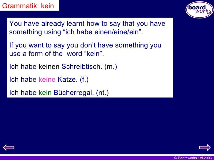 """Grammatik: kein You have already learnt how to say that you have something using """"ich habe einen/eine/ein"""". If you want to..."""