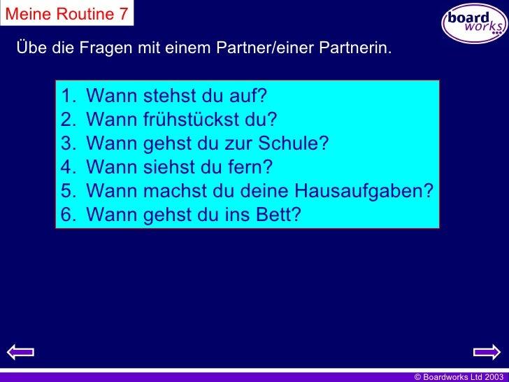 Meine Routine 7 Übe die Fragen mit einem Partner/einer Partnerin. <ul><li>Wann stehst du auf? </li></ul><ul><li>Wann frühs...