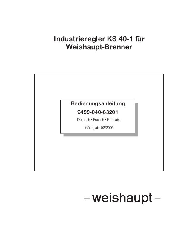Industrieregler KS 40-1 für  Weishaupt-Brenner  Bedienungsanleitung  9499-040-63201  Deutsch w English w Francais  Gültig ...