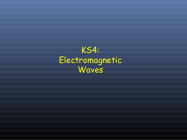 KS4: Electromagnetic Waves