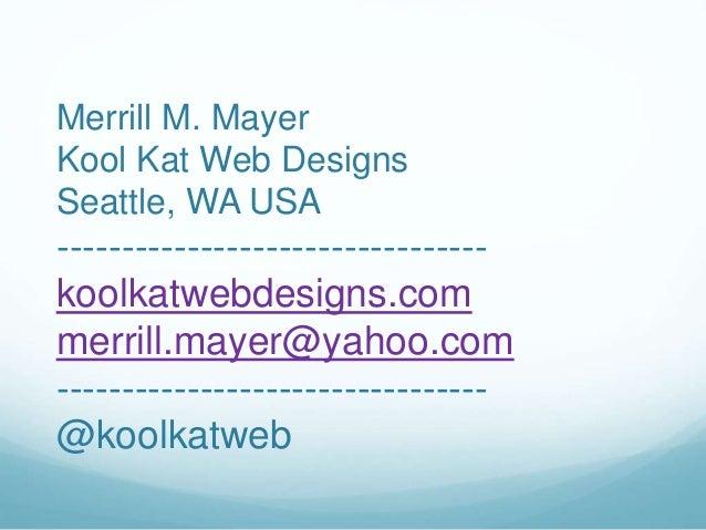 Merrill M. Mayer Kool Kat Web Designs Seattle, WA USA --------------------------------- koolkatwebdesigns.com merrill.maye...