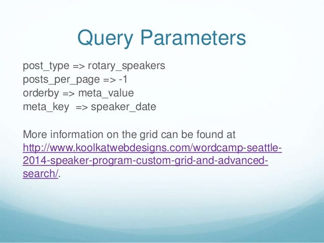 Query Parameters post_type => rotary_speakers posts_per_page => -1 orderby => meta_value meta_key => speaker_date More inf...