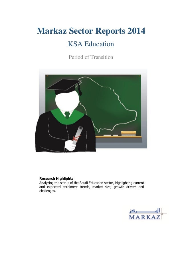 Markaz Sector Reports 2014 KSA Education Period of Transition Research Highlights Analyzing the status of the Saudi Educat...