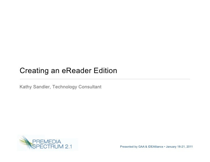 Creating an eReader EditionKathy Sandler, Technology Consultant                                       Presented by GAA & I...