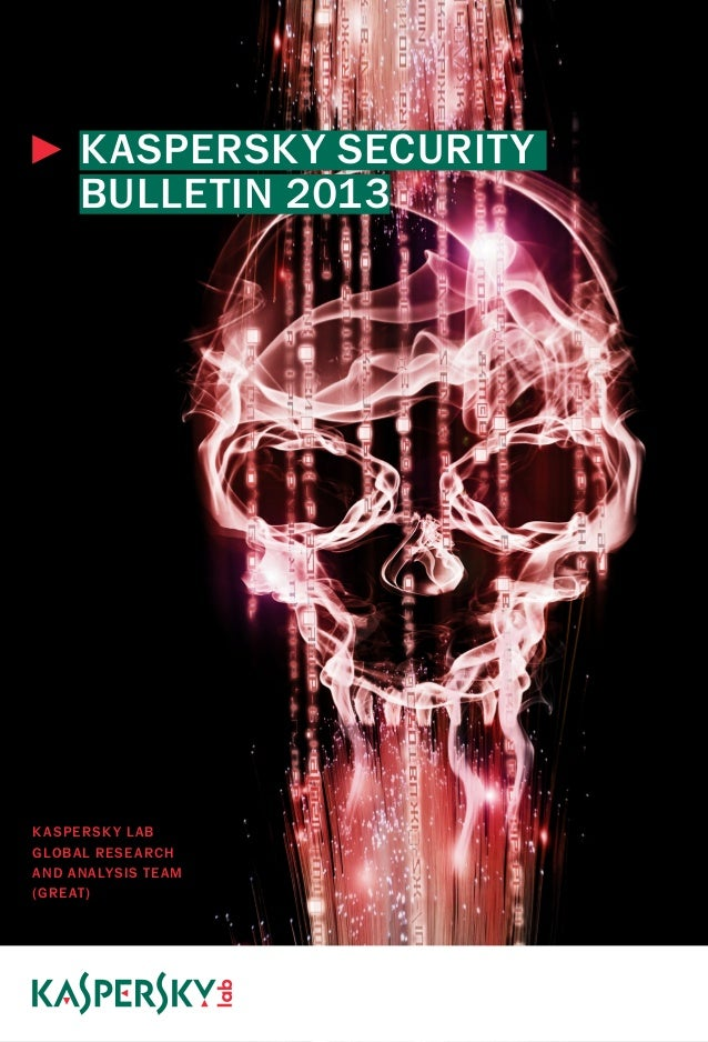 ►►KASPERSKY SECURITY BULLETIN 2013  K ASPERSK Y L AB GLOBAL RESE ARCH AND ANALYSIS TE AM (GRE AT )  (C) 2013 KASPERSKY LAB...