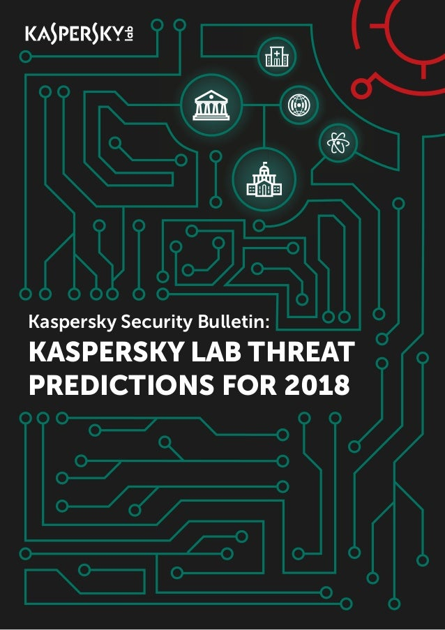Kaspersky Security Bulletin: KASPERSKY LAB THREAT PREDICTIONS FOR 2018