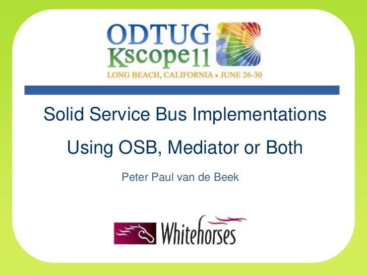 Solid Service Bus Implementations<br />Using OSB, Mediator or Both<br />Peter Paul van de Beek<br />