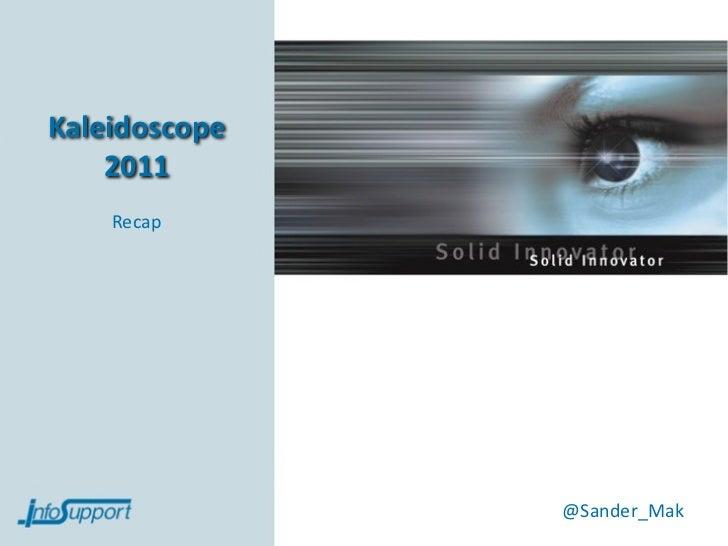 Kaleidoscope    2011    Recap               @Sander_Mak
