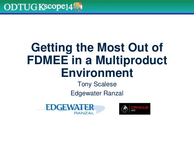 Getting the Most Out of FDMEE in a Multiproduct Environment Tony Scalese Edgewater Ranzal