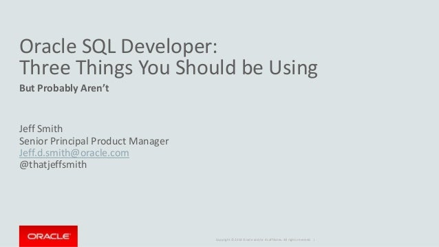 Copyright © 2014 Oracle and/or its affiliates. All rights reserved. | Oracle SQL Developer: Three Things You Should be Usi...