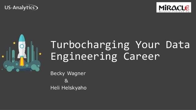 Turbocharging Your Data Engineering Career Becky Wagner & Heli Helskyaho