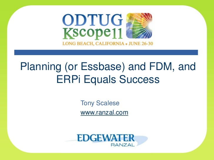 Planning (or Essbase) and FDM, and       ERPi Equals Success           Tony Scalese           www.ranzal.com