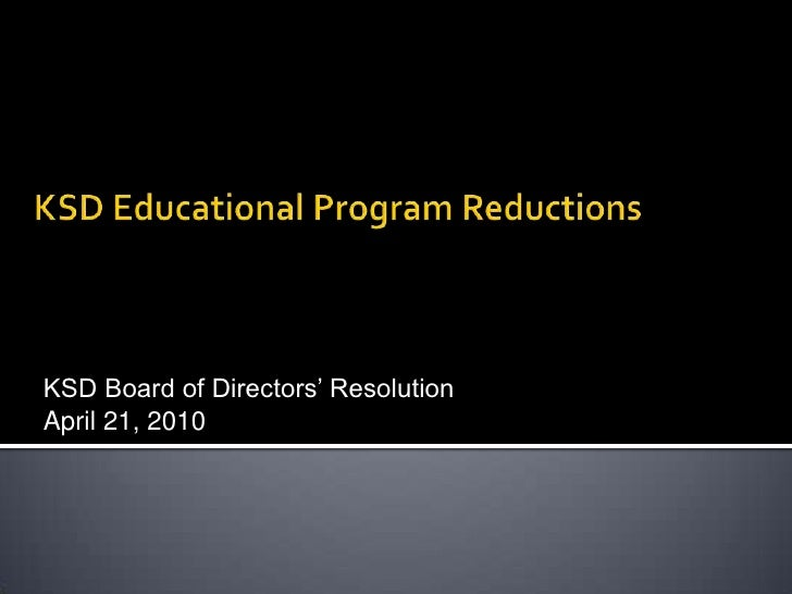 KSD Educational Program Reductions<br />KSD Board of Directors' Resolution<br />April 21, 2010<br />