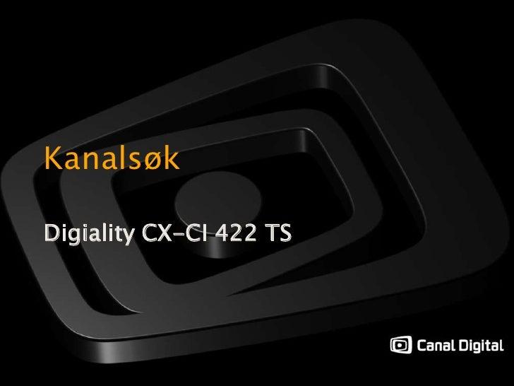 Kanalsøk<br />Digiality CX-CI 422 TS <br />